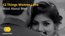 12 Things Women Love Most About Men