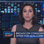 Broadcom considers raising offer for Qualcom