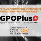GPO Plus Announces Upgrade to the OTCQB(R) Venture Market