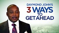 Daymond John's 3 Ways to Get Ahead