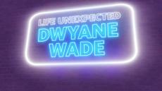 Yahoo Finance Presents: Life Unexpected - Dwyane Wade