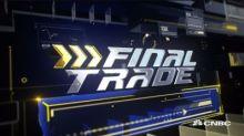 Final Trade: XRT, CBS & more