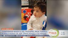 Confirman muerte del pequeño Nick Torres luego de ser trasladado a casa