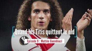 Foot - L1 - PSG - Mattéo Guendouzi, un Titi parisien qui a quitté le nid (épisode 9)