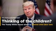 The Trump administration wants to unwind child labor laws