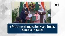 6 MoUs exchanged between India, Zambia in Delhi