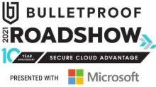 Bulletproof 'Secure Cloud Advantage' Roadshow celebrates 10-year anniversary February 24 - 25, 2021