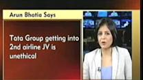 Tata getting into 2nd airline JV is unethical: Arun Bhatia