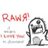 Rawr! it means i love u in dino