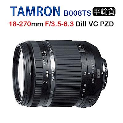 Tamron 18-270mm F3.5-6.3 B008TS騰龍(平行輸入3年保固)