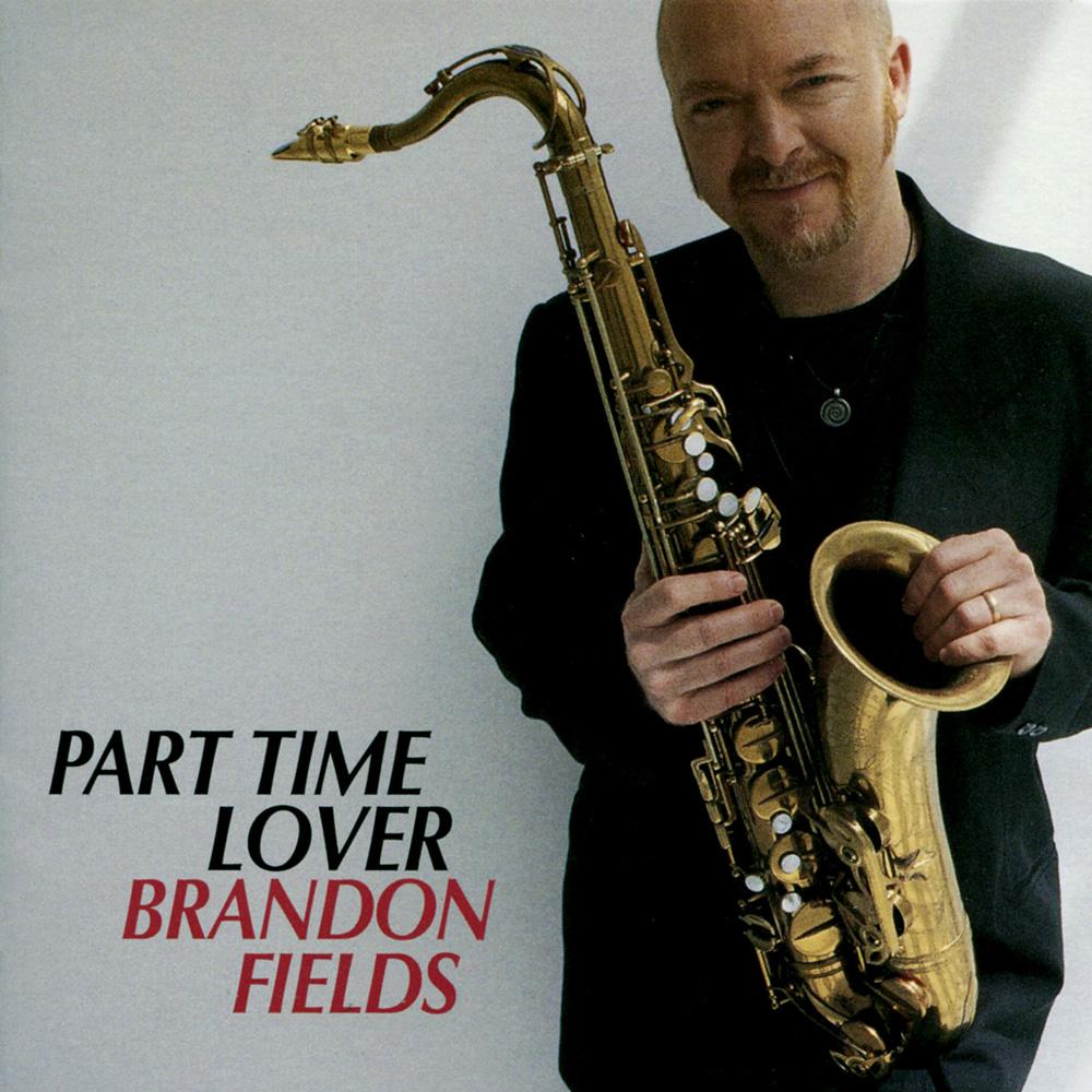 Brandon Fields - Part Time Lover HQCD